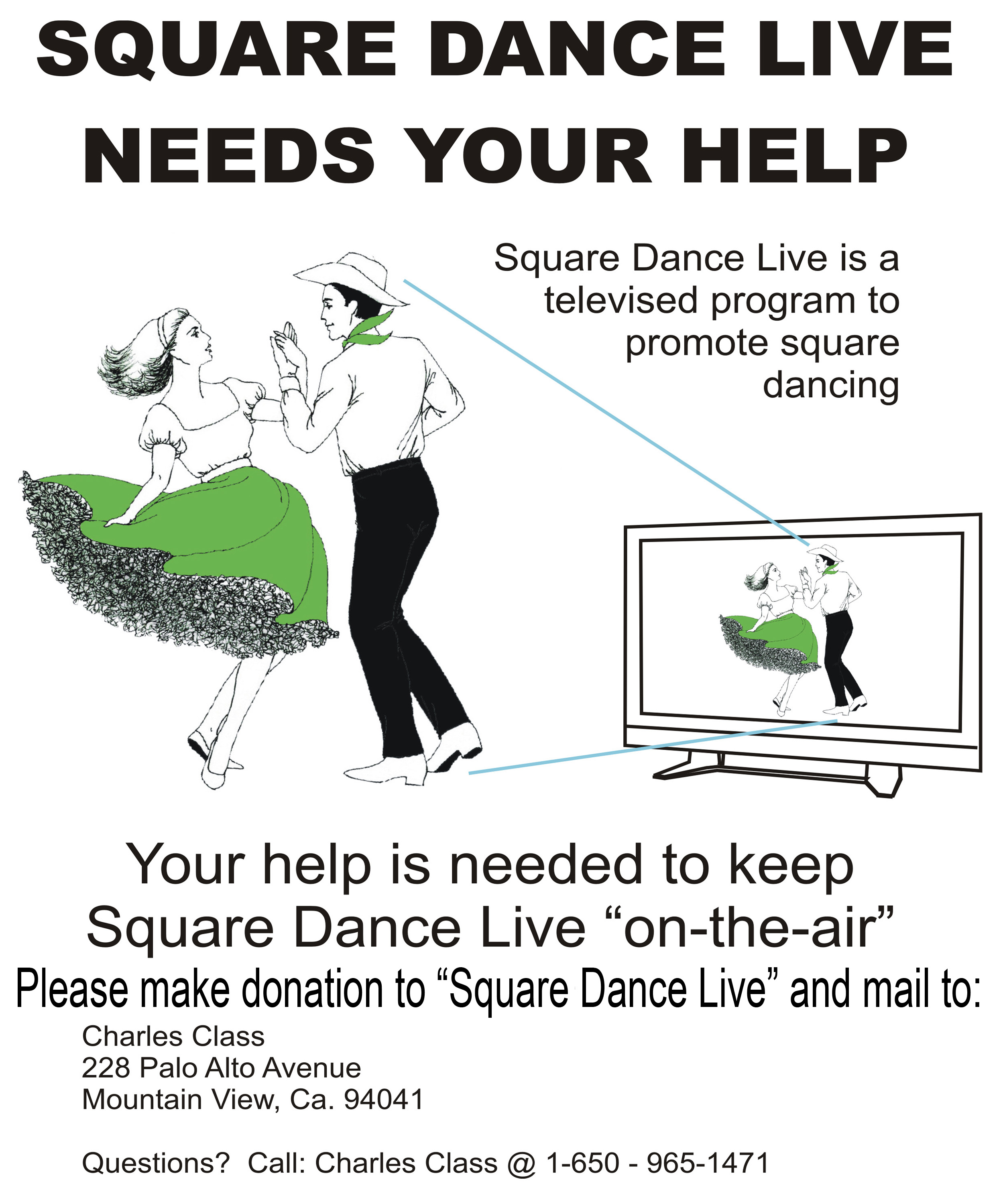 "Your help is needed to keep SQUARE DANCE LIVE ""ON THE AIR"" Please make checks payable to Square Dance Live and mail to Charles Class 228 Palo Alto Ave. Mountain View, CA 94041"
